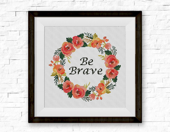 Be Brave Cross Stitch Pattern, Inspirational Quote Counted Cross Stitch Chart